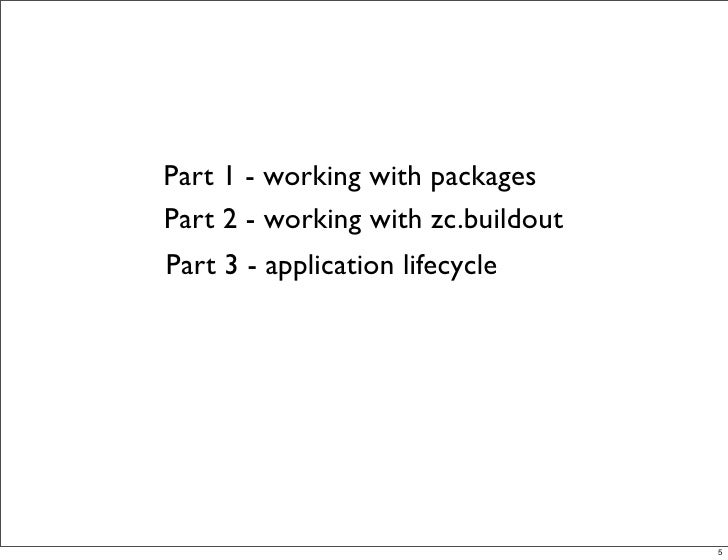 Part 1 - working with packages Part 2 - working with zc.buildout Part 3 - application lifecycle                           ...