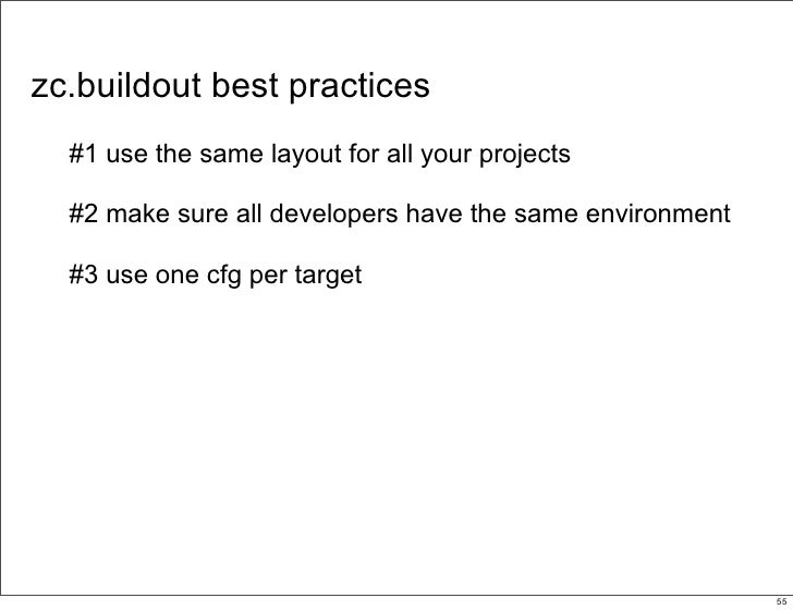 zc.buildout best practices   #1 use the same layout for all your projects    #2 make sure all developers have the same env...