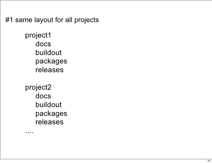 #1 same layout for all projects        project1          docs          buildout          packages          releases       ...