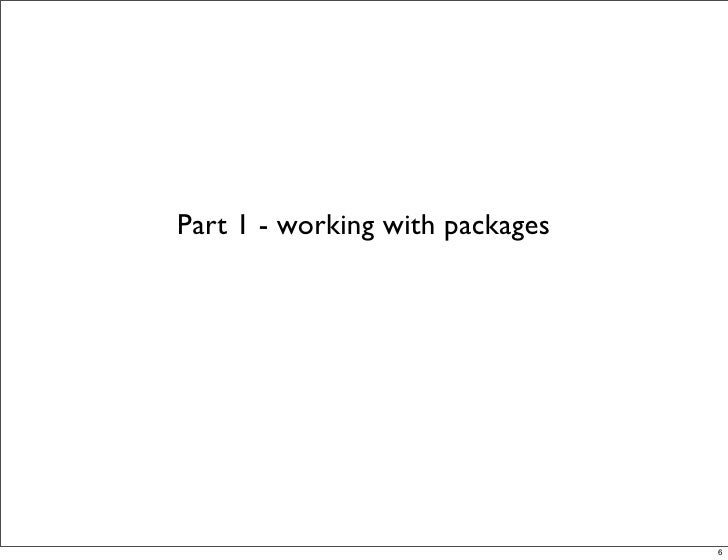 Part 1 - working with packages                                      6