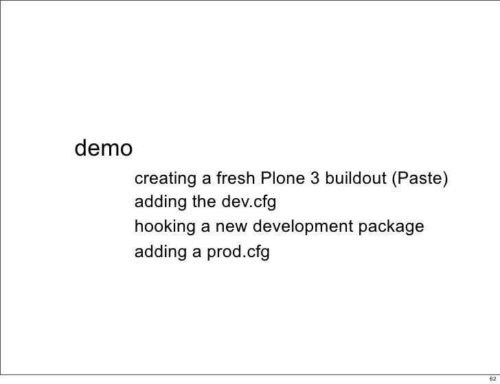 demo        creating a fresh Plone 3 buildout (Paste)        adding the dev.cfg        hooking a new development package  ...
