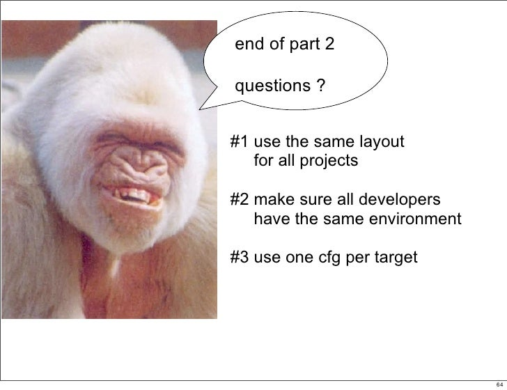 end of part 2  questions ?   #1 use the same layout    for all projects  #2 make sure all developers    have the same envi...