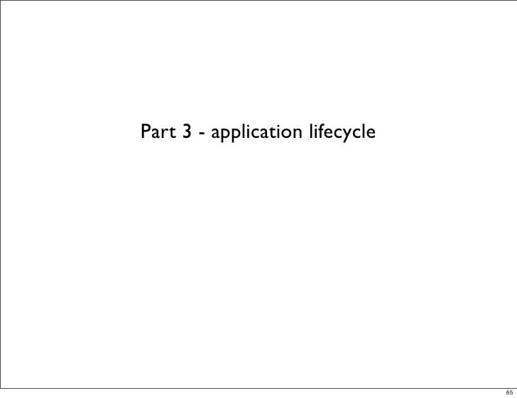 Part 3 - application lifecycle                                      65