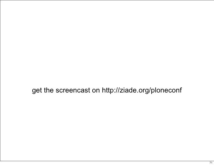 get the screencast on http://ziade.org/ploneconf                                                  71                      ...