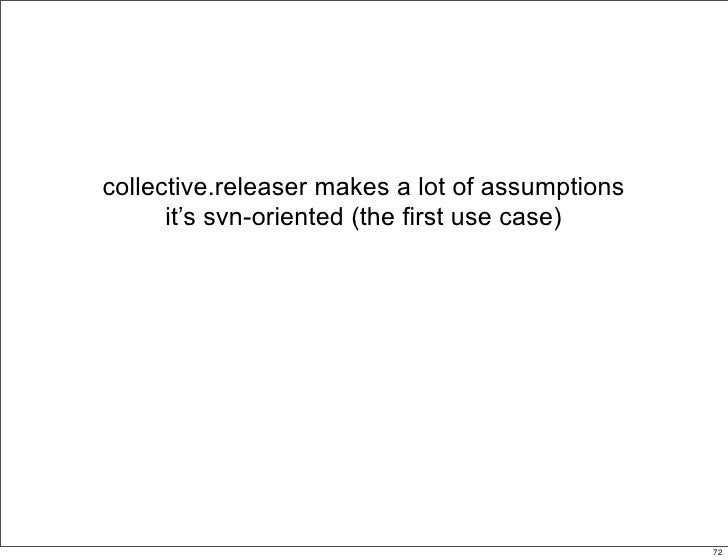 collective.releaser makes a lot of assumptions       it's svn-oriented (the first use case)                               ...