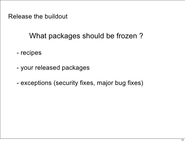 Release the buildout          What packages should be frozen ?    - recipes    - your released packages    - exceptions (s...