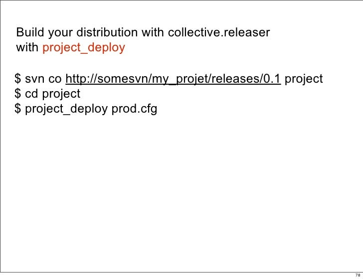 Build your distribution with collective.releaser with project_deploy  $ svn co http://somesvn/my_projet/releases/0.1 proje...