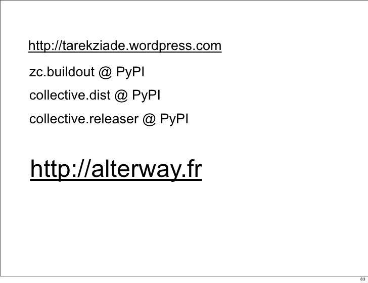 http://tarekziade.wordpress.com zc.buildout @ PyPI collective.dist @ PyPI collective.releaser @ PyPI   http://alterway.fr ...