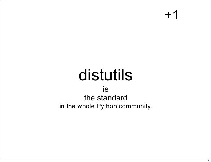 +1          distutils              is        the standard in the whole Python community.                                  ...