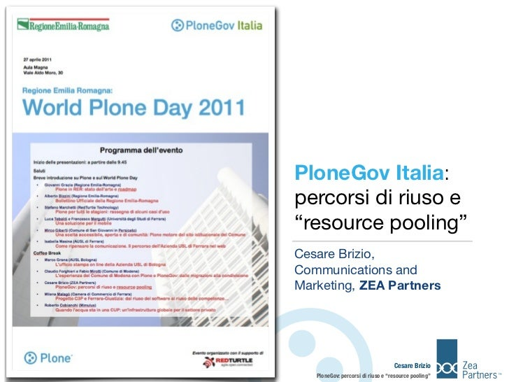 "PloneGov Italia:percorsi di riuso e""resource pooling""Cesare Brizio,Communications andMarketing, ZEA Partners              ..."