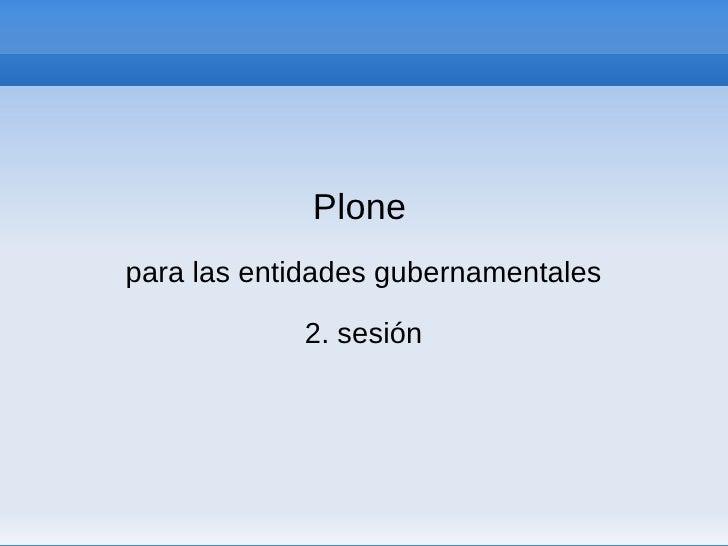Plone para las entidades gubernamentales              2. sesión