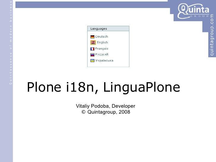 <ul><li>Plone i18n, LinguaPlone </li></ul><ul><ul><li>Vitaliy Podoba, Developer </li></ul></ul><ul><ul><li>©  Quintagroup,...