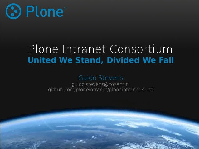 Plone Intranet Consortium  United We Stand, Divided We Fall  Guido Stevens  guido.stevens@cosent.nl  github.com/ploneintra...