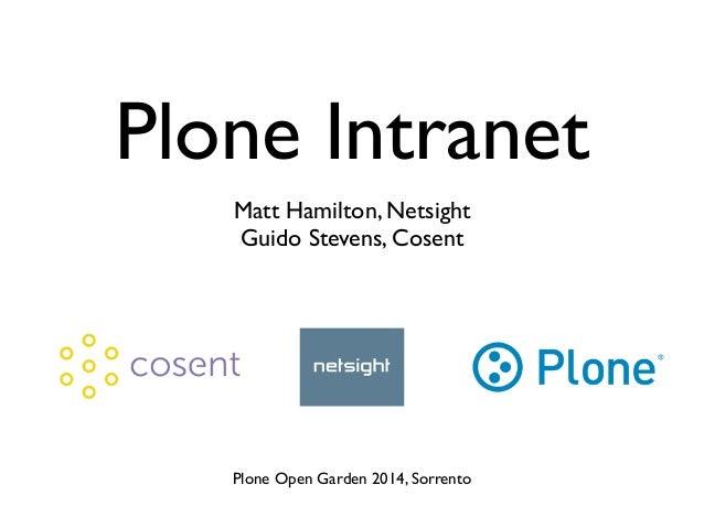 Plone Intranet Matt Hamilton, Netsight  Guido Stevens, Cosent Plone Open Garden 2014, Sorrento