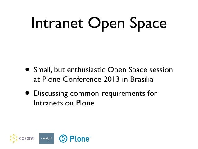 Intranet Open Space • Small, but enthusiastic Open Space session at Plone Conference 2013 in Brasilia  • Discussing commo...