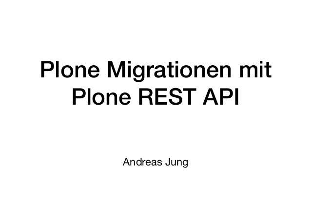 Plone Migrationen mit Plone REST API Andreas Jung