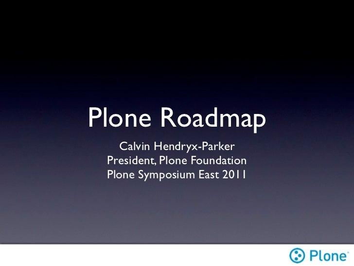 Plone Roadmap   Calvin Hendryx-Parker President, Plone Foundation Plone Symposium East 2011