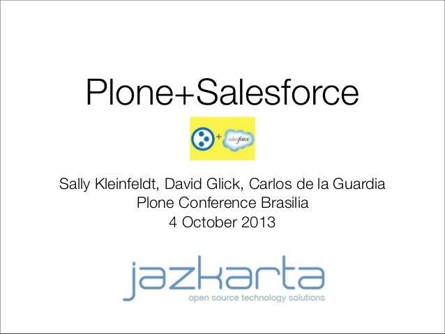 Plone+Salesforce Sally Kleinfeldt, David Glick, Carlos de la Guardia Plone Conference Brasilia 4 October 2013