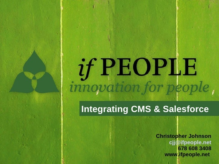 Integrating CMS & Salesforce                  Christopher Johnson                      cjj@ifpeople.net                   ...