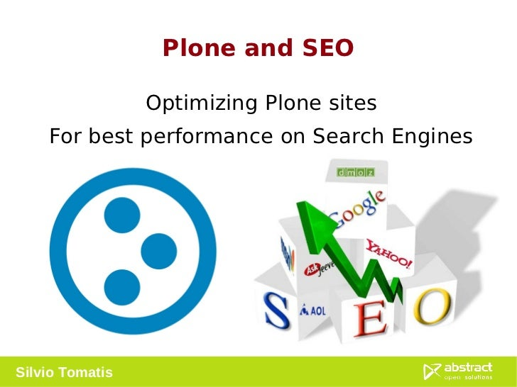 Plone and SEO Optimizing Plone sites For best performance on Search Engines Silvio Tomatis