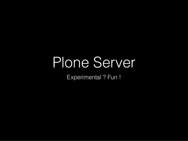 Plone Server Experimental ? Fun !