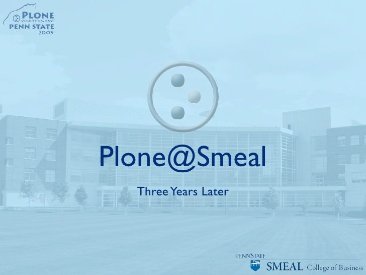 Plone@Smeal   Three Years Later