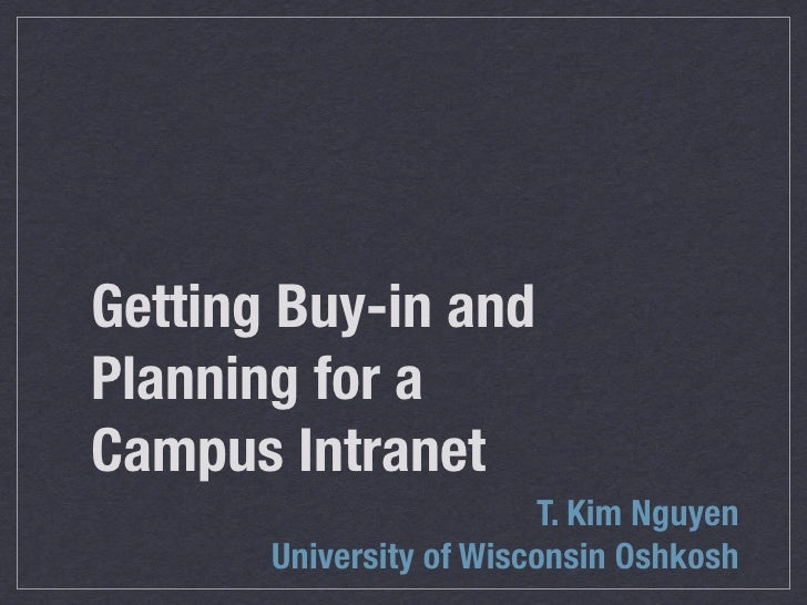 Getting Buy-in and Planning for a Campus Intranet                          T. Kim Nguyen        University of Wisconsin Os...