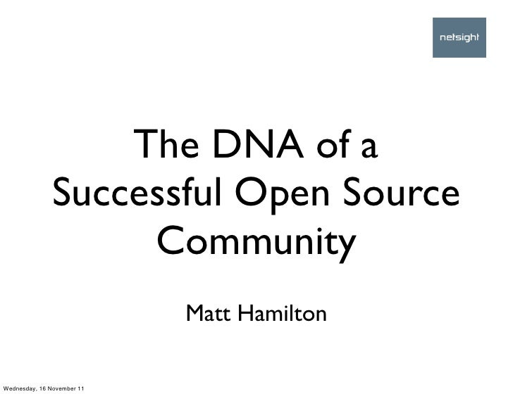 The DNA of a               Successful Open Source                    Community                            Matt HamiltonWed...
