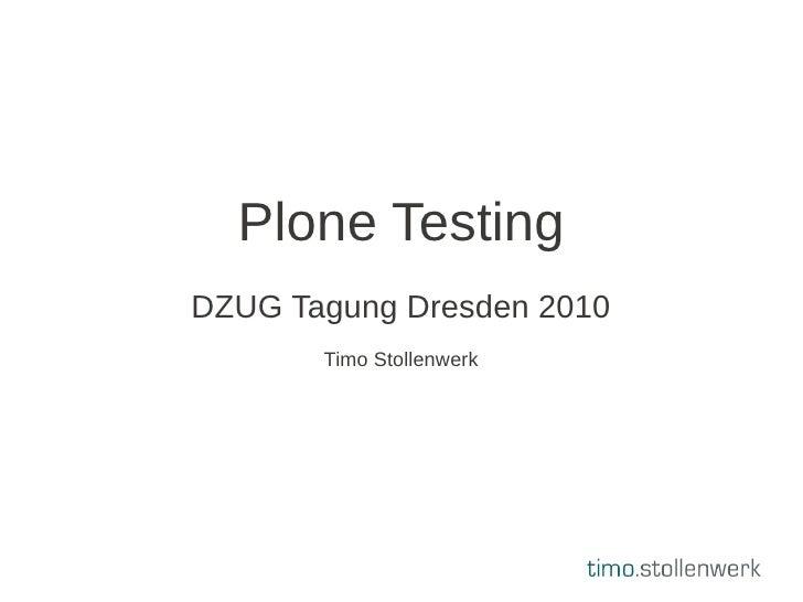 Plone Testing DZUG Tagung Dresden 2010        Timo Stollenwerk