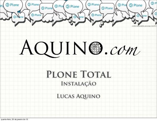 Plone Total                                      Instalação                                     Lucas Aquinoquarta-feira, ...