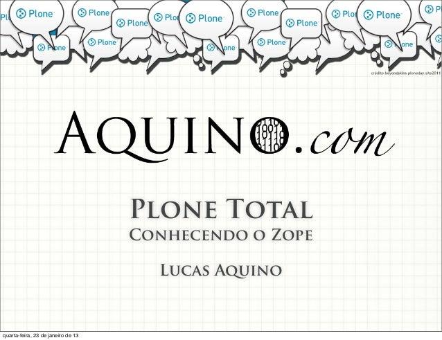 Plone Total                                    Conhecendo o Zope                                      Lucas Aquinoquarta-f...
