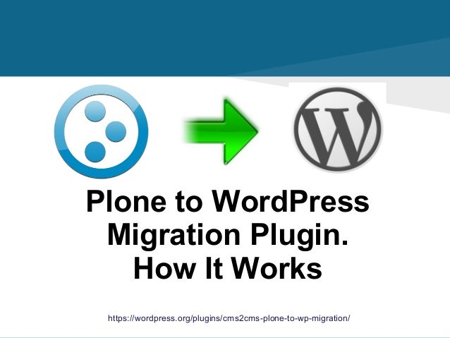 https://wordpress.org/plugins/cms2cms-plone-to-wp-migration/ Plone to WordPress Migration Plugin. How It Works