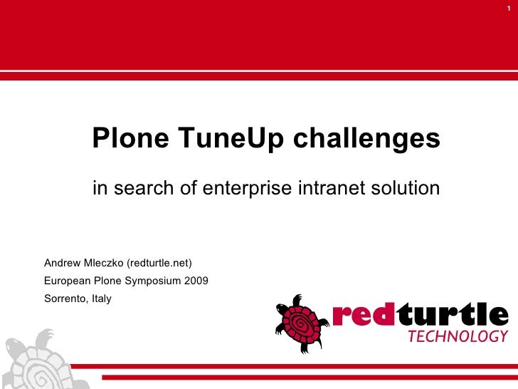 1               Plone TuneUp challenges           in search of enterprise intranet solution   Andrew Mleczko (redturtle.ne...