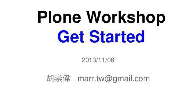 Plone Workshop Get Started 2013/11/06  胡崇偉 marr.tw@gmail.com