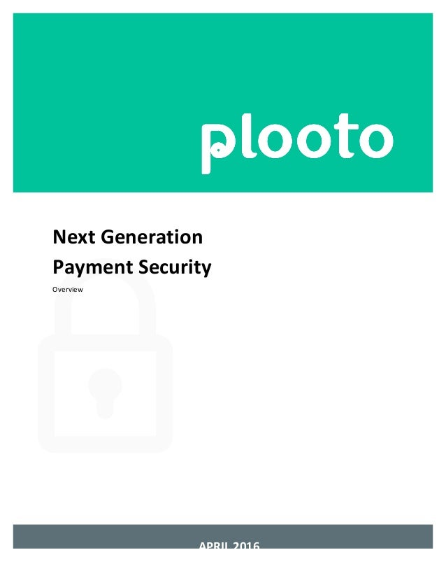 APRIL	2016	 	 	 	 	 	 	 	 Next	Generation	 Payment	Security	 Overview