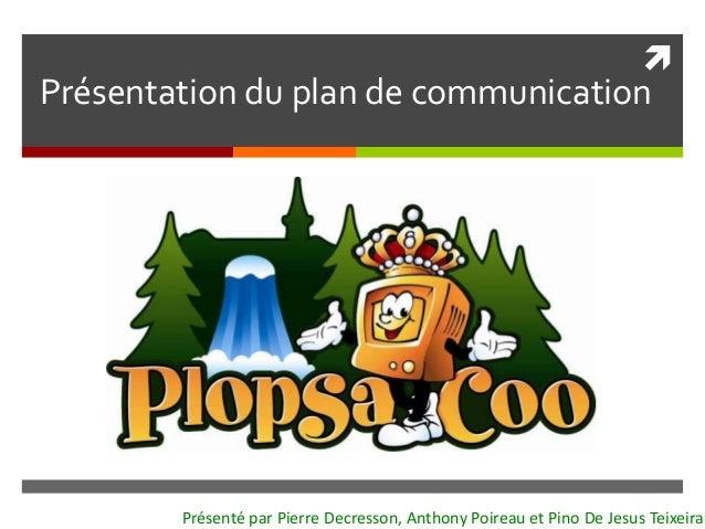 Présentation du plan de communicationPrésenté par Pierre Decresson, Anthony Poireau et Pino De Jesus Teixeira