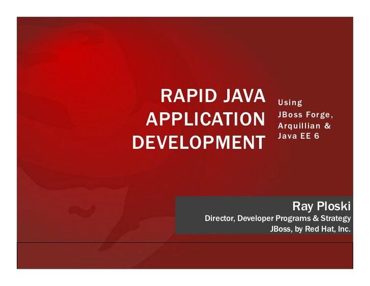 RAPID JAVA              Using APPLICATION              JBoss Forge,                          Arquillian &                 ...