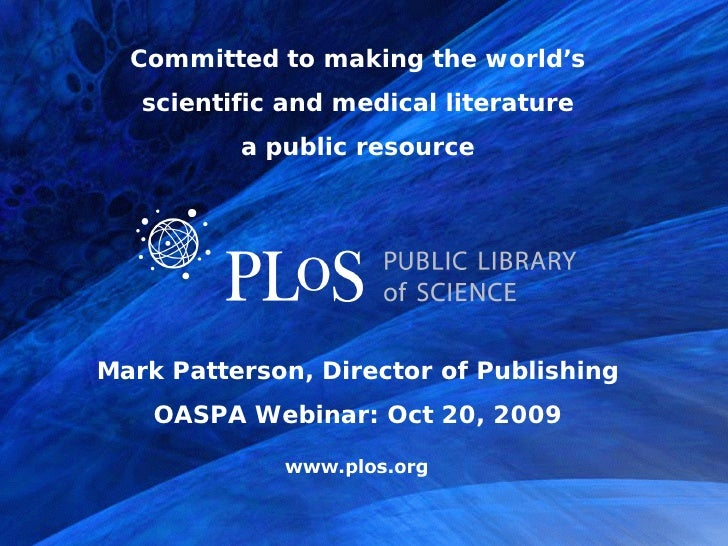 Committed to making the world's    scientific and medical literature           a public resource     Mark Patterson, Direc...