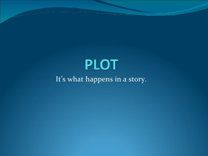 It's what happens in a story.