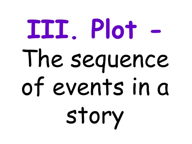 III. Plot -The sequenceof events in a    story