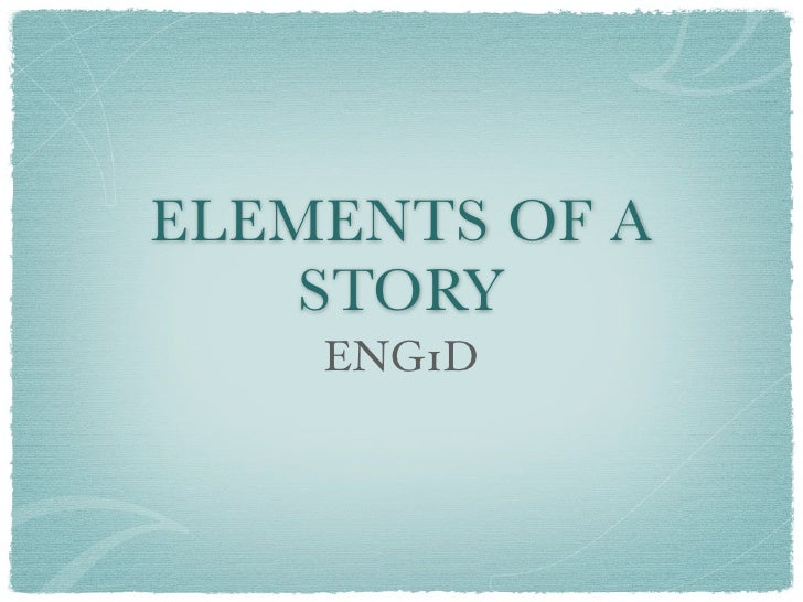 ELEMENTS OF A     STORY     ENG1D