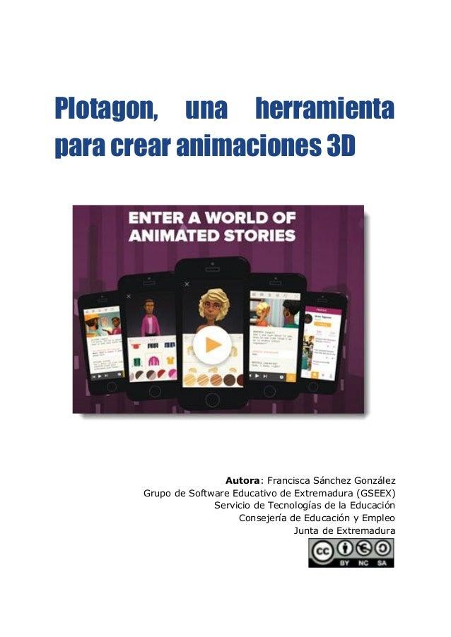 Plotagon, una herramienta para crear animaciones 3D Autora: Francisca Sánchez González Grupo de Software Educativo ...