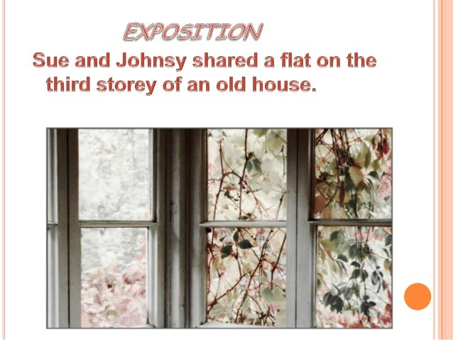 plot analysis of last leaf exposition  but in the month of sue s friend johnsy got pneumonia