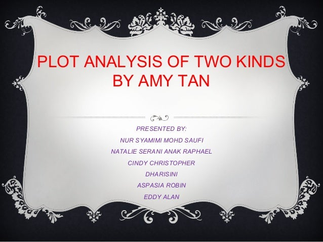 "two kinds amy tan thesis Name instructor's name course date of submission ""reflective essay on two kinds"" ""two kinds"" is a short story written by amy tan analogy to the story in."