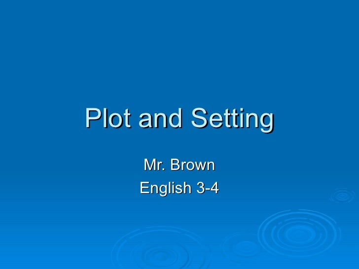 Plot and Setting Mr. Brown English 3-4