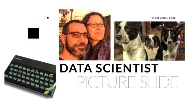 PICTURE SLIDE DATA SCIENTIST A BIT ABOUT ME