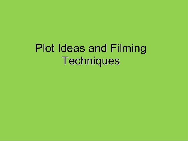 Plot Ideas and FilmingPlot Ideas and Filming TechniquesTechniques