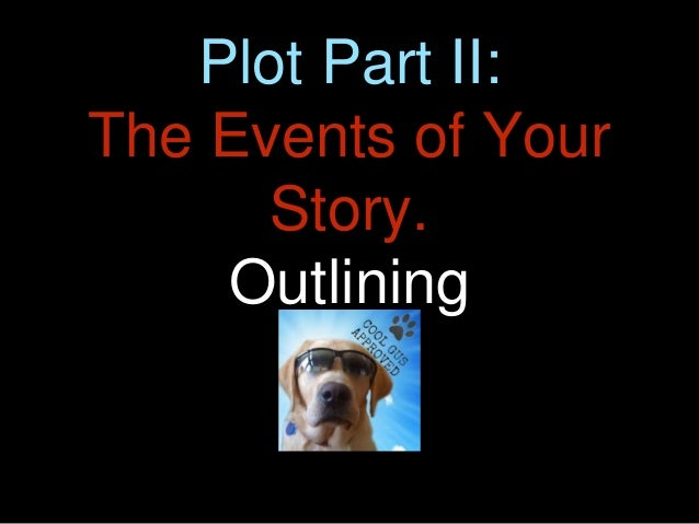 Plot Part II: The Events of Your Story. Outlining