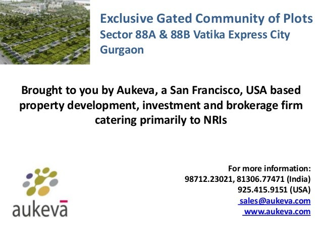 Exclusive Gated Community of Plots Sector 88A & 88B Vatika Express City Gurgaon Brought to you by Aukeva, a San Francisco,...