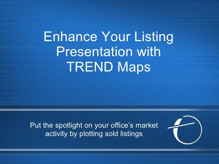 Enhance Your Listing Presentation with TREND Maps Put the spotlight on your office's market activity by plotting sold list...
